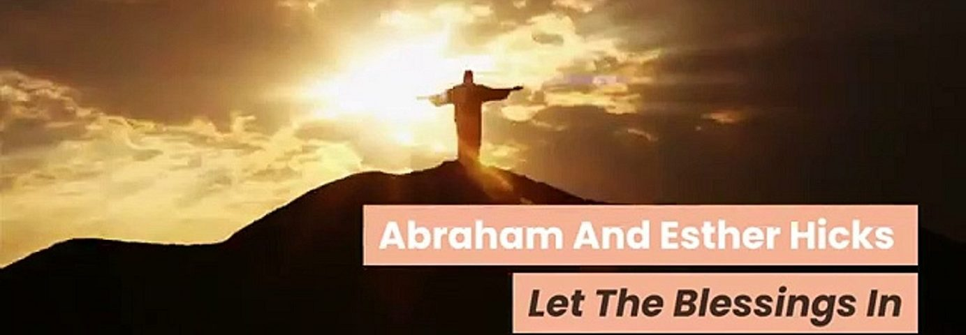 Abraham-Hicks-And-Esther-Hicks-Let-The-Blessings-In-weunitemusic-weunitemusic.com