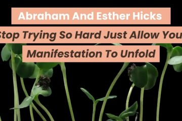 Abraham-And-Esther-Hicks-Stop-Trying-So-Hard-Just-Allow-your-Manifestation-To-Unfold-weunitemusic-weunitemusic.com